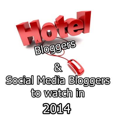 Social Media and Hotel Bloggers To Watch in 2014
