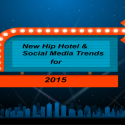 New Hip Hotel and Social Media Trends for 2015