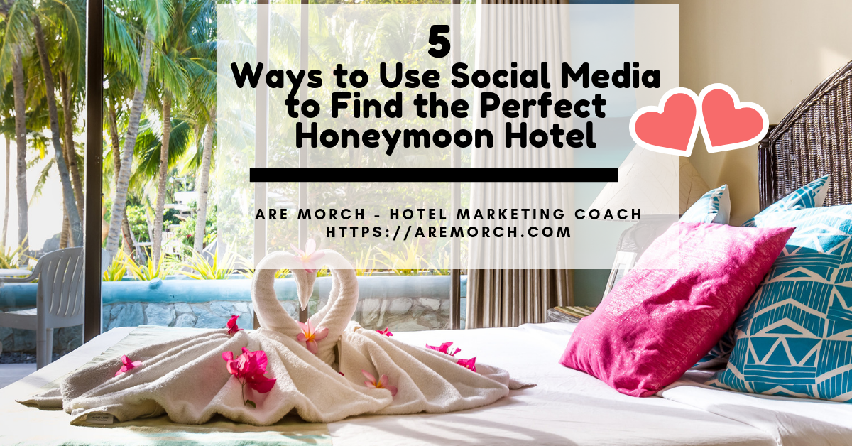 5 Ways to Use Social Media to Find the Perfect Honeymoon Hotel - Are Morch, Hotel Marketing Coach