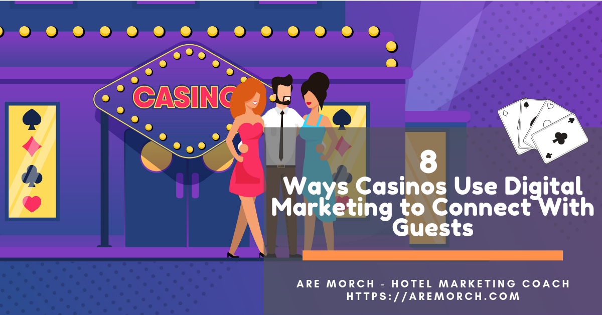 8 Ways Casinos Use Digital Marketing to Connect With Guests - Are Morch, Hotel Marketing Coach