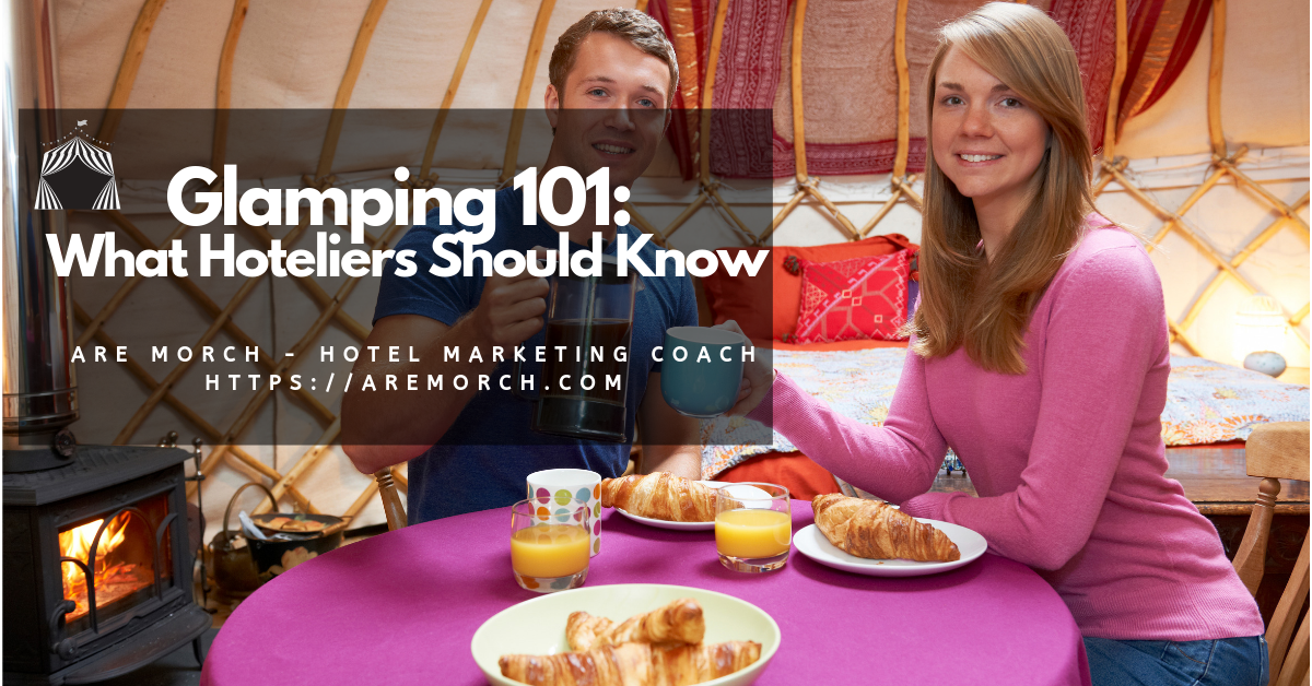 Glamping 101: What Hoteliers Should Know - Are Morch, Hotel Marketing Coach