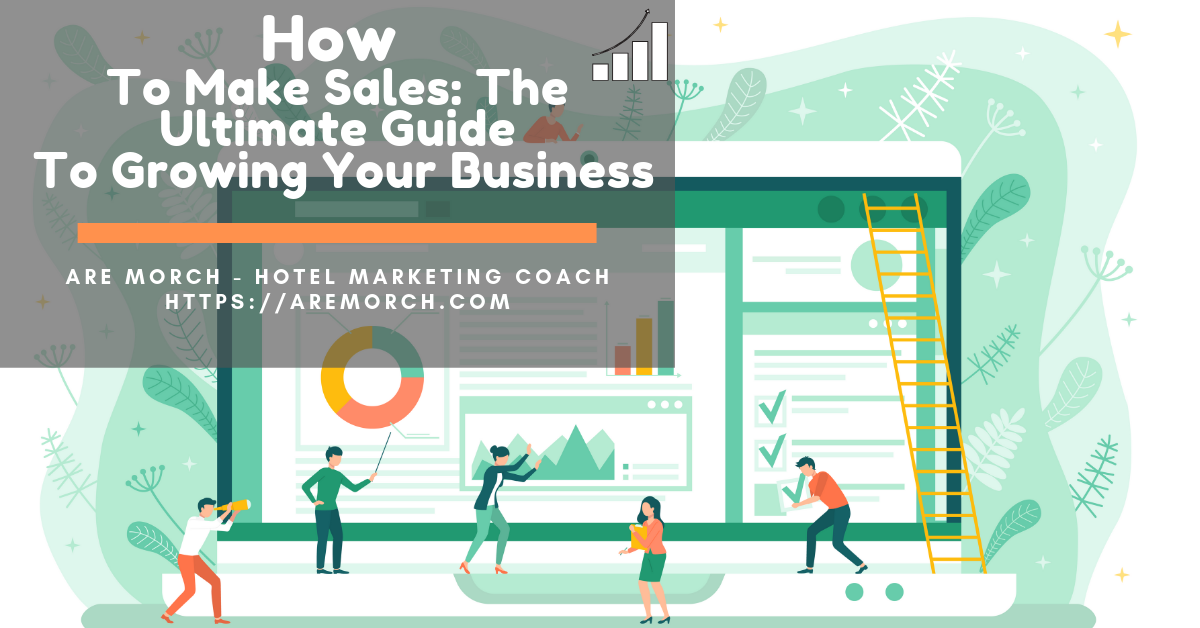 How To Make Sales: The Ultimate Guide To Growing Your Business - Are Morch, Hotel Marketing Coach