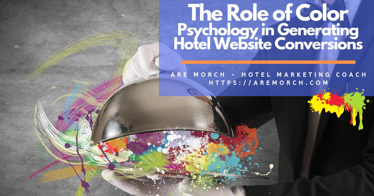 The Role of Color Psychology in Generating Hotel Website Conversions - Are Morch, Hotel Marketing Coach