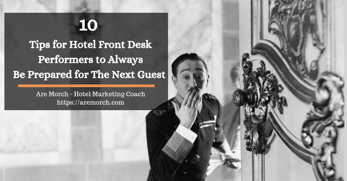 10 Tips for Hotel Front Desk Performers to Always Be Prepared for The Next Guest - Are Morch, Hotel Marketing Coach