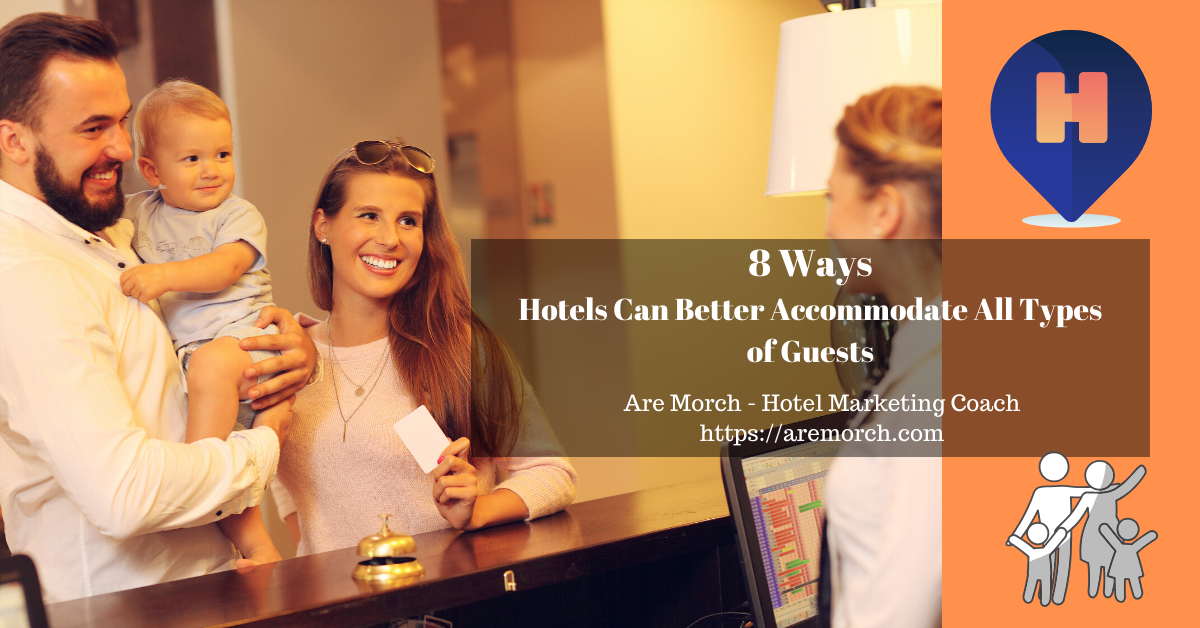 8 Ways Hotels Can Better Accommodate All Types of Guests - Are Morch, Hotel Marketing Coach