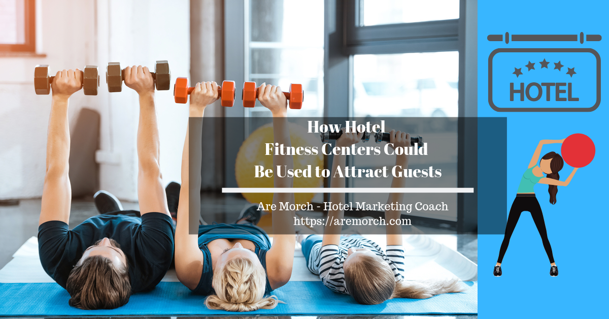 How Hotel Fitness Centers Could Be Used to Attract Guests - Are Morch, Hotel Marketing Coach