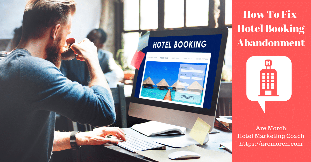 How To Fix Hotel Booking Abandonment - Are Morch, Hotel Marketing Coach