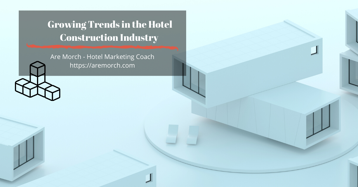 Growing Trends in the Hotel Construction Industry - Are Morch, Hotel Marketing Coach