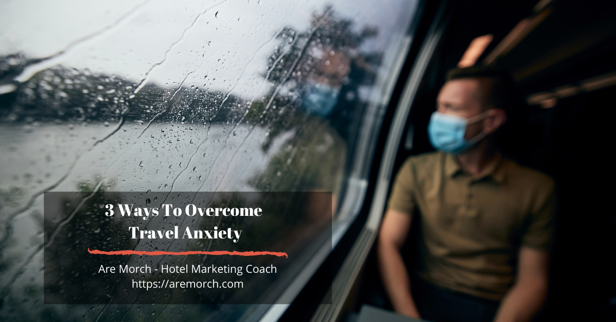 3 Ways To Overcome Travel Anxiety