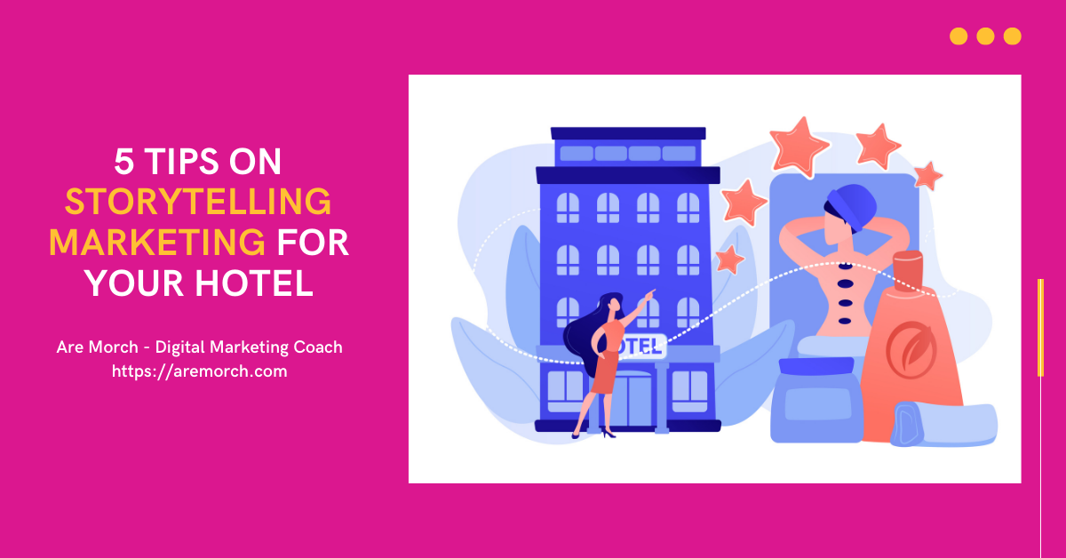 5 tips on storytelling marketing for your hotel