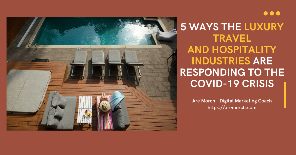 5 ways the travel and luxury hospitality industries are responding to the COVID-19 crisis