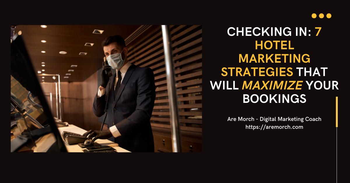 Saving 7 Hotel Marketing Strategies That Will Maximize Your Reservations