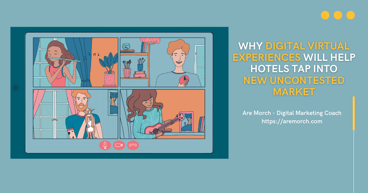 Why Digital Virtual Experiences Will Help Hotels Tap into New Uncontested Market
