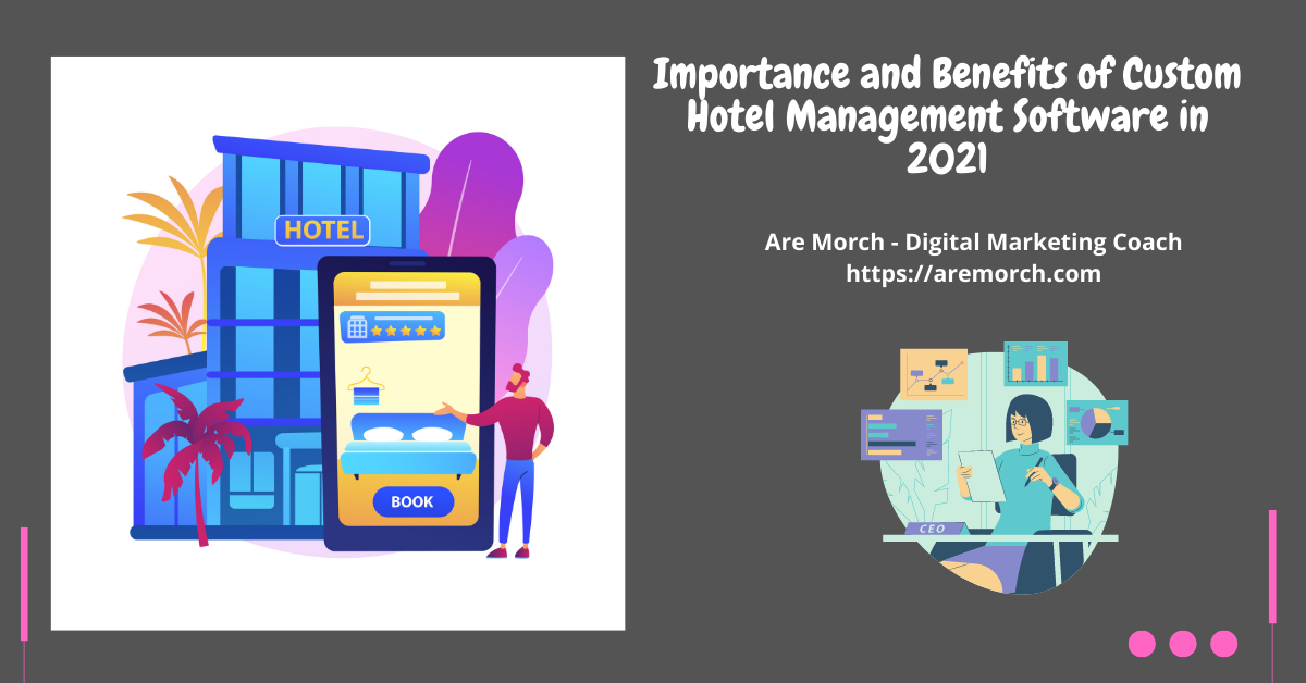 , Importance and Benefits of Custom Hotel Management Software in 2021